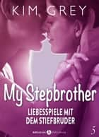 My Stepbrother - Liebesspiele mit dem Stiefbruder, 5 ebook by Kim Grey