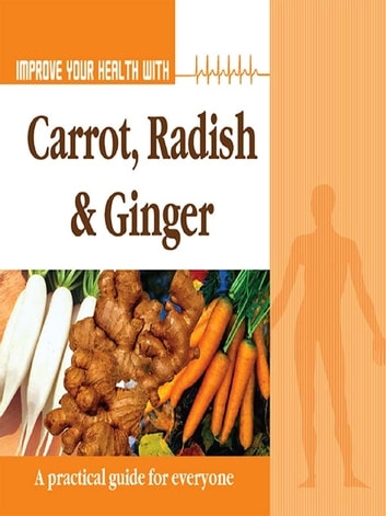 Improve Your Health With Carrot, Radish and Ginger ebook by Rajeev Sharma