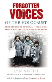 Forgotten Voices of The Holocaust - A new history in the words of the men and women who survived ebook by Lyn Smith