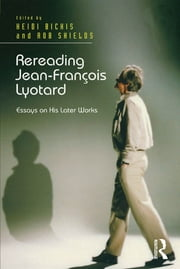 Rereading Jean-François Lyotard - Essays on His Later Works ebook by Heidi Bickis,Rob Shields