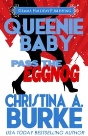 Queenie Baby: Pass the Eggnog (a Queenie Baby Holiday Novella) ebook by Christina A. Burke