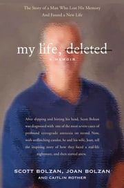 My Life, Deleted - A Memoir ebook by Scott Bolzan,Joan Bolzan,Caitlin Rother