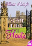 Some Like it Haute ebook by Jillian Leigh
