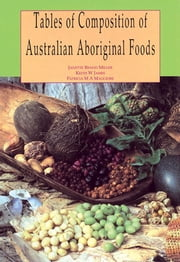 Tables of Composition of Australian Aboriginal Foods ebook by Brand Miller, Janette