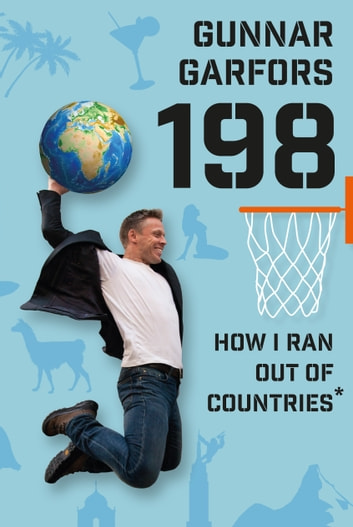 198: How I Ran Out of Countries* ebook by Gunnar Garfors