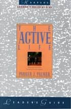 The Active Life Leader's Guide ebook by Parker J. Palmer