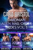 Dakonian Alien Mail Order Brides Boxed Set Volume 1 ebook by Cara Bristol