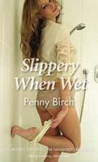Slippery When Wet ebook by Penny Birch