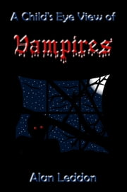 A Child's Eye View of Vampires ebook by Alan Leddon