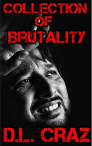 Collection of Brutality ebook by D.L. Craz
