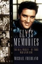 Elvis Memories - The real Elvis Presley - by those who knew him ebook by Michael Freedland