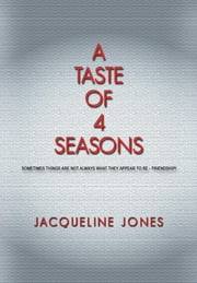 A Taste of 4 Seasons: Sometimes things are not always what they appear to be....Friendship! ebook by Jacqueline Jones