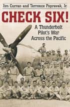 Check Six! - A Thunderbolt Pilot's War Across the Pacific ebook by