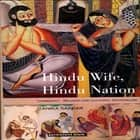 Hindu Wife, Hindu Nation - Community, Religion and Cultural Nationalism ebook by Tanika Sarkar