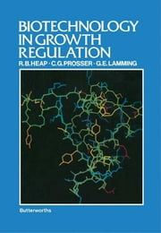Biotechnology in Growth Regulation ebook by R.B. Heap,C.G. Prosser,G.E. Lamming