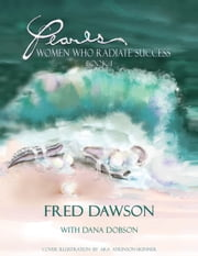 Pearls: Women Who Radiate Success - Book I ebook by Fred Dawson