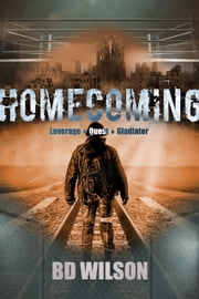 Homecoming - Leverage | Quest | Gladiator ebook by BD Wilson