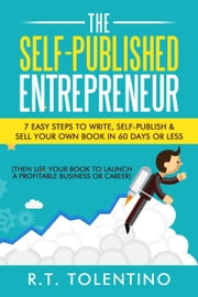 The Self-Published Entrepreneur ebook by R.T. Tolentino