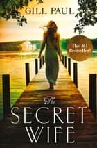 The Secret Wife: A captivating story of romance, passion and mystery ekitaplar by Gill Paul