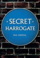 Secret Harrogate ebook by Paul Chrystal