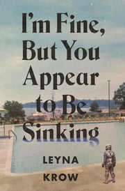 I'm Fine, But You Appear to Be Sinking ebook by Leyna Krow