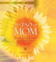 The Tao of Mom - The Wisdom of Mothers from East to West ebook by Taro Gold