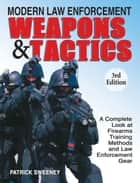 Modern Law Enforcement Weapons & Tactics ebook by Patrick Sweeney