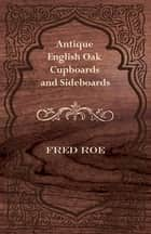 Antique English Oak Cupboards and Sideboards ebook by Fred Roe