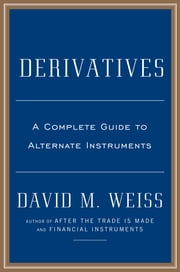 Derivatives - A Guide to Alternative Investments ebook by David M. Weiss