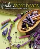 Fabulous Fabric Beads ebook by Kristal Wick