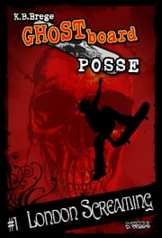 Ghost Board Posse #1 London Screaming ebook by Karen Bell-Brege