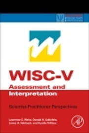 WISC-V Assessment and Interpretation - Scientist-Practitioner Perspectives ebook by Lawrence G. Weiss,Donald H. Saklofske,James A. Holdnack,Aurelio Prifitera