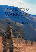 Phantom Warriors--Mission Two--North Korea ebook by Charles Welch