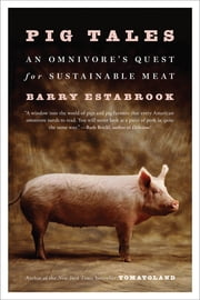Pig Tales: An Omnivores Quest for Sustainable Meat ebook by Barry Estabrook