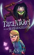 Tara Nikkel and the Shaman of La'la Eek (Tara Nikkel Book 2) ebook by R.A. Sapp