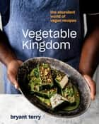 Vegetable Kingdom - The Abundant World of Vegan Recipes ebook by Bryant Terry