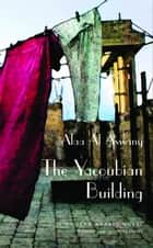 The Yacoubian Building ebook by Alaa Al Aswany, Humphrey Davies