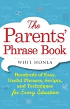 The Parents' Phrase Book ebook by Whit Honea