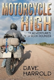 Motorcycle High - The Adventures of Rock Pounder ebook by Dave Harrold