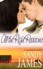 All the Right Reasons ebook by Sandy James