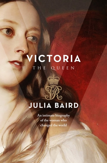 Victoria - The Woman who Made the Modern World ebook by Julia Baird