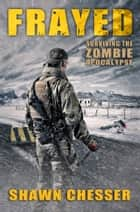 Surviving the Zombie Apocalypse: Frayed ebook by