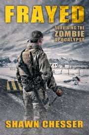 Frayed: Surviving the Zombie Apocalypse ebook by Shawn Chesser