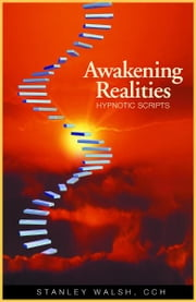 Awakening Realities: Hypnotic Scripts ebook by Patricia & Stanley Walsh