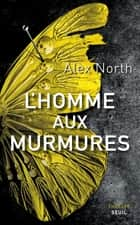 L'Homme aux murmures ebook by Alex North