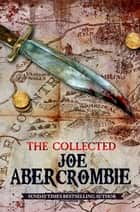 The Collected Joe Abercrombie ebook by Joe Abercrombie