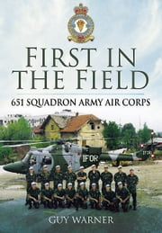 First in the Field - 651 Squadron Army Air Corps ebook by Guy  Warner