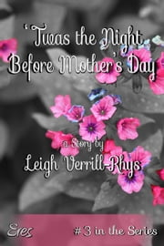 'Twas the Night Before Mother's Day, #3 ebook by Leigh Verrill-Rhys