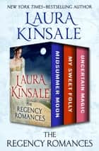 The Regency Romances - Midsummer Moon, My Sweet Folly, and Uncertain Magic ebook by Laura Kinsale