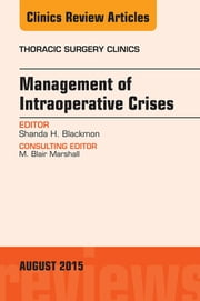 Management of Intra-operative Crises, An Issue of Thoracic Surgery Clinics, ebook by Shanda H. Blackmon